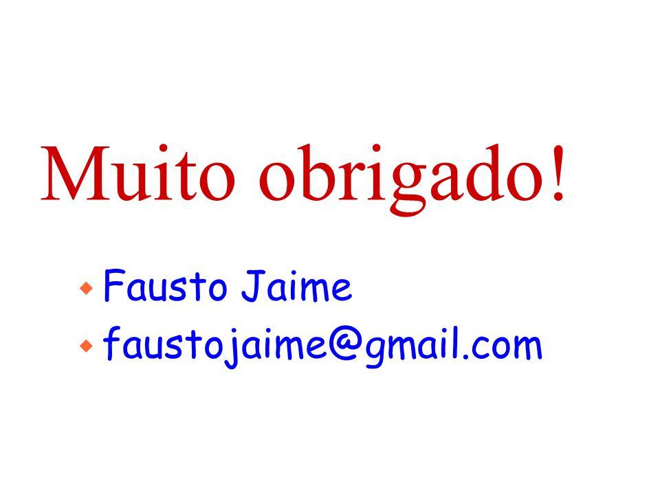 Muito obrigado! Fausto Jaime faustojaime@gmail.com