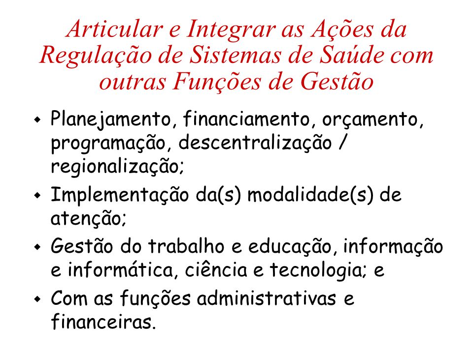 Articular e Integrar as Ações da Regulação de Sistemas de Saúde com outras Funções de Gestão