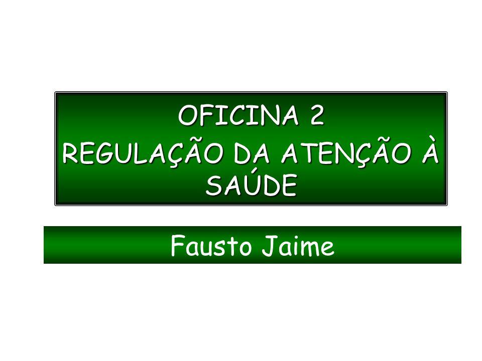 OFICINA 2 REGULAÇÃO DA ATENÇÃO À SAÚDE