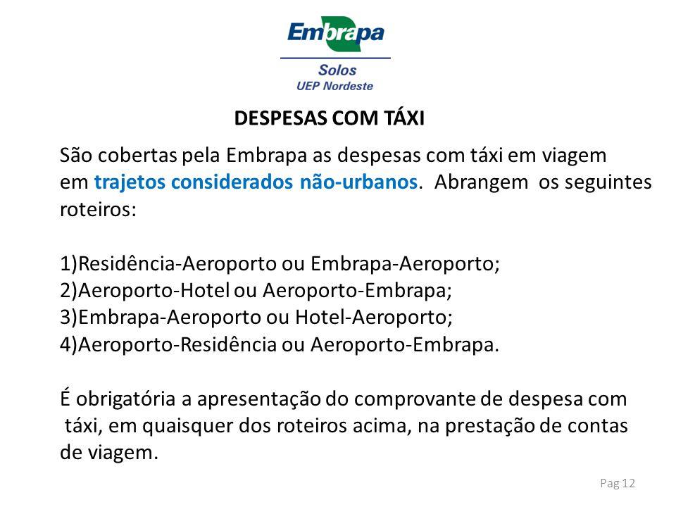 DESPESAS COM TÁXI São cobertas pela Embrapa as despesas com táxi em viagem. em trajetos considerados não-urbanos. Abrangem os seguintes.