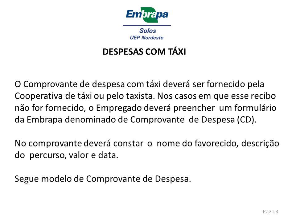 DESPESAS COM TÁXI O Comprovante de despesa com táxi deverá ser fornecido pela. Cooperativa de táxi ou pelo taxista. Nos casos em que esse recibo.