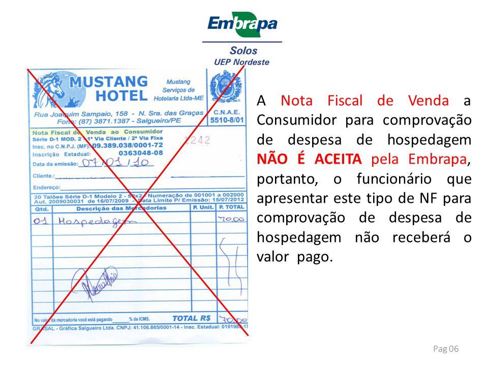 A Nota Fiscal de Venda a Consumidor para comprovação de despesa de hospedagem NÃO É ACEITA pela Embrapa, portanto, o funcionário que apresentar este tipo de NF para comprovação de despesa de hospedagem não receberá o valor pago.