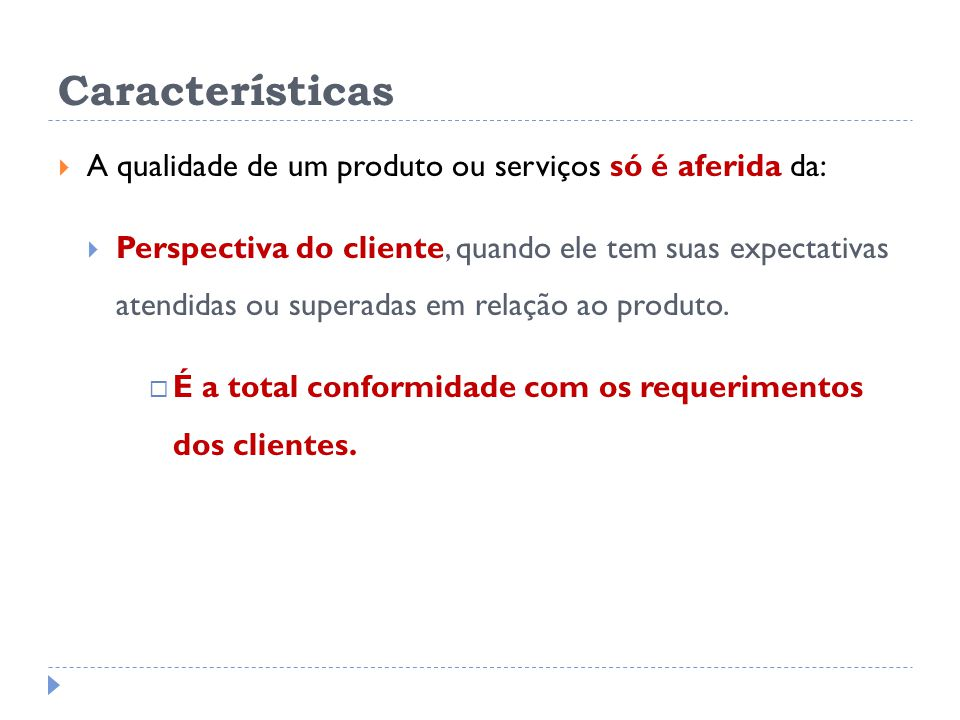 Características A qualidade de um produto ou serviços só é aferida da: