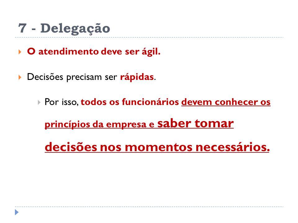 7 - Delegação O atendimento deve ser ágil.