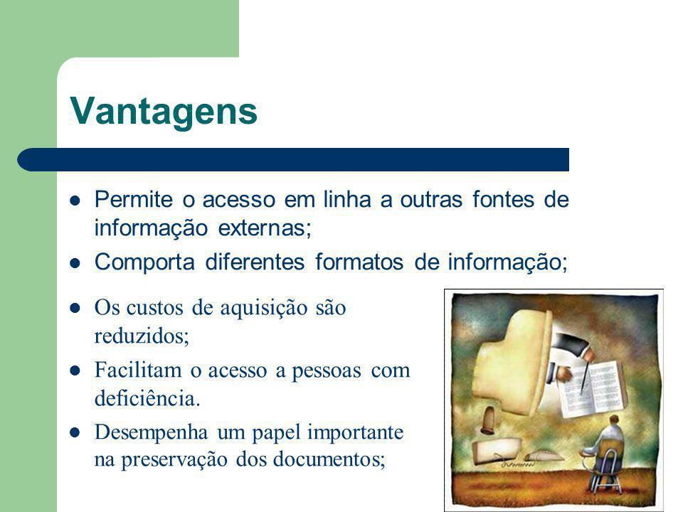 Vantagens Permite o acesso em linha a outras fontes de informação externas; Comporta diferentes formatos de informação;