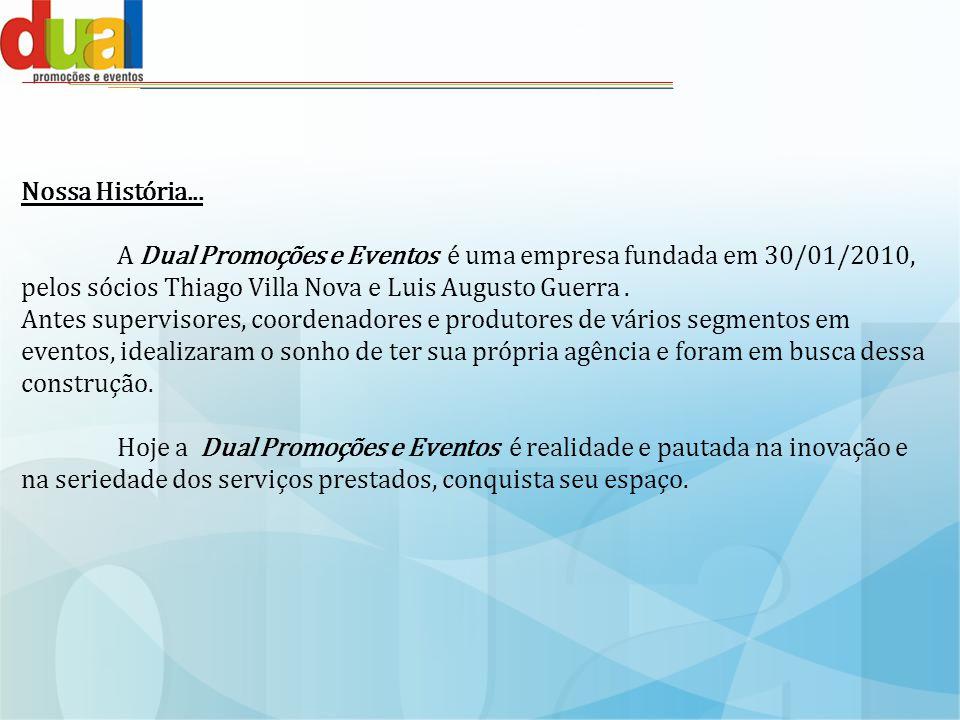 Nossa História... A Dual Promoções e Eventos é uma empresa fundada em 30/01/2010, pelos sócios Thiago Villa Nova e Luis Augusto Guerra .