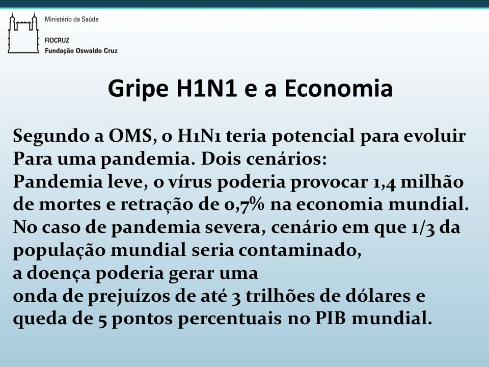 Gripe H1N1 e a Economia Segundo a OMS, o H1N1 teria potencial para evoluir. Para uma pandemia. Dois cenários:
