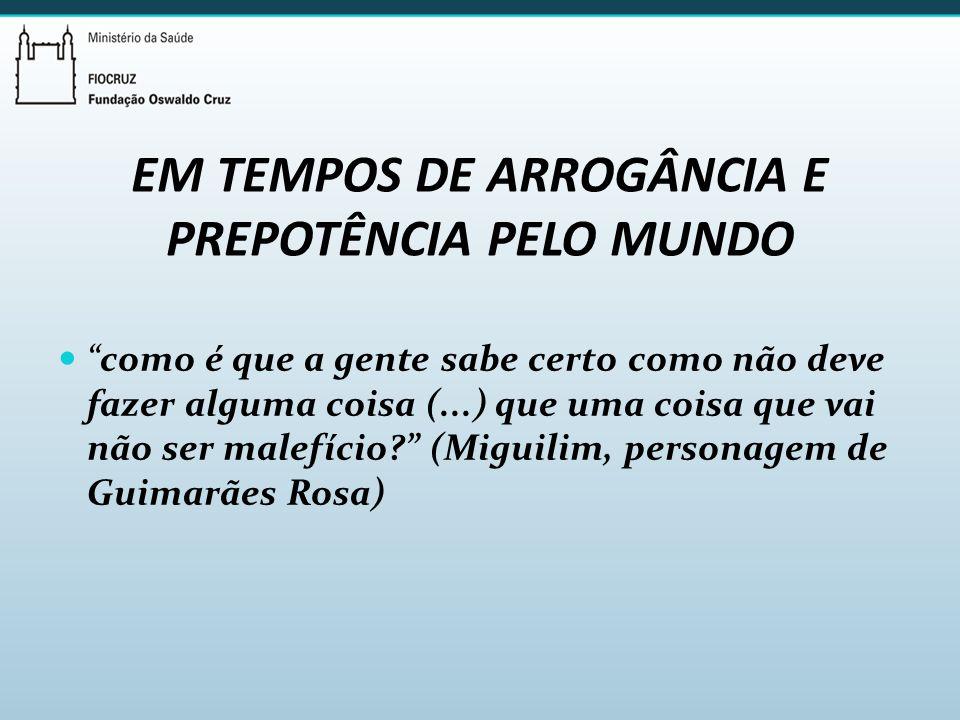EM TEMPOS DE ARROGÂNCIA E PREPOTÊNCIA PELO MUNDO