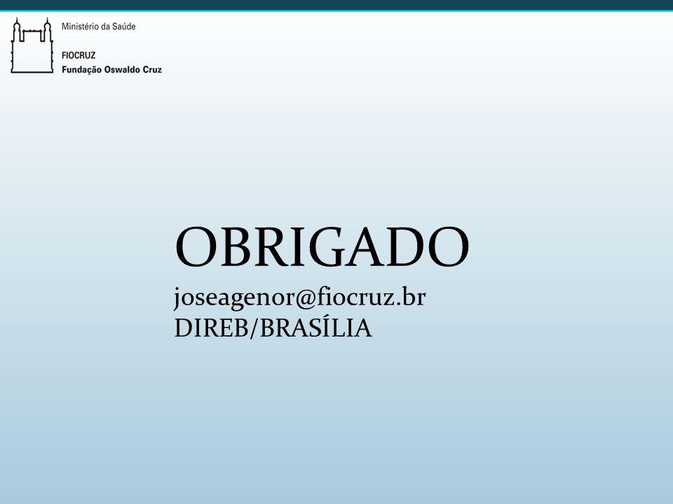 OBRIGADO joseagenor@fiocruz.br DIREB/BRASÍLIA