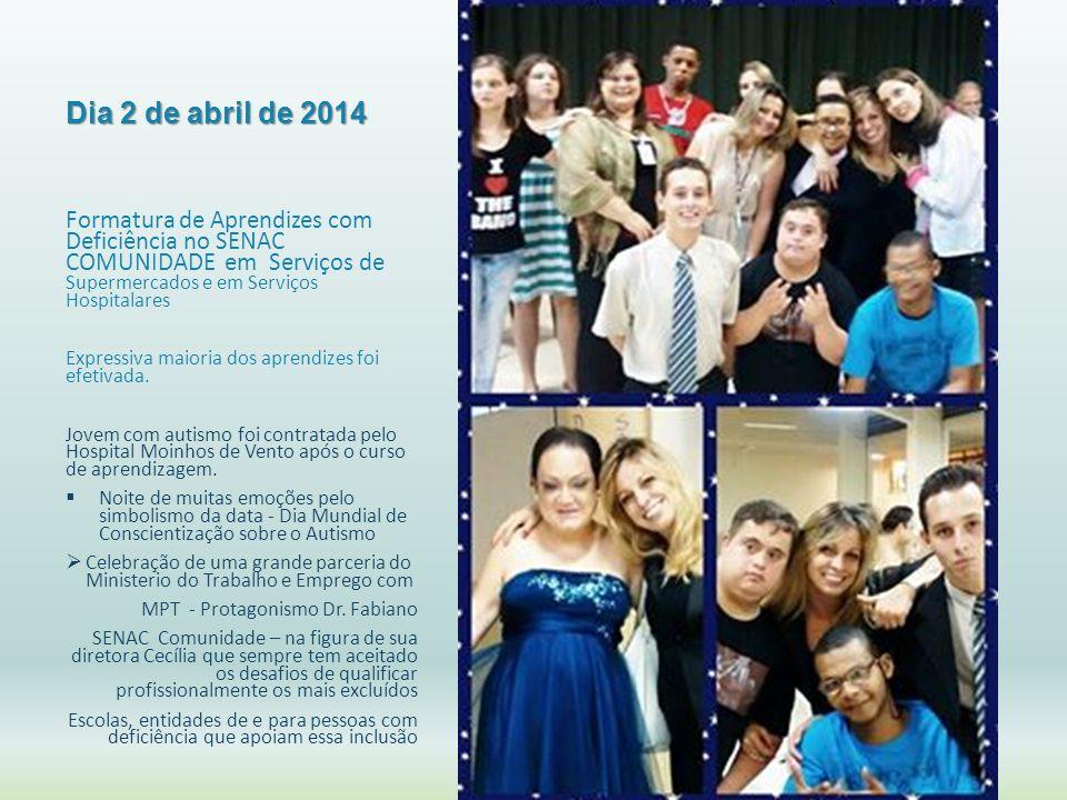 Dia 2 de abril de 2014 Formatura de Aprendizes com Deficiência no SENAC COMUNIDADE em Serviços de Supermercados e em Serviços Hospitalares.