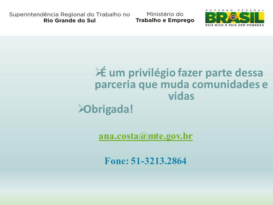 Obrigada! É um privilégio fazer parte dessa parceria que muda comunidades e vidas. Obrigada! ana.costa@mte.gov.br.
