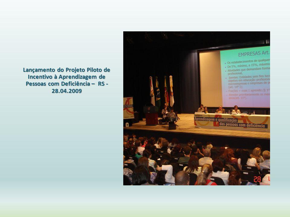 Lançamento do Projeto Piloto de Incentivo à Aprendizagem de Pessoas com Deficiência – RS - 28.04.2009