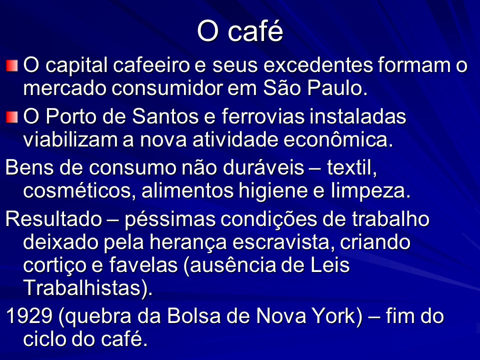 O café O capital cafeeiro e seus excedentes formam o mercado consumidor em São Paulo.