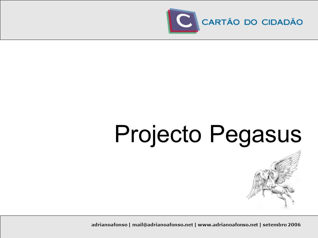 Projecto Pegasus adrianoafonso | mail@adrianoafonso.net | www.adrianoafonso.net | setembro 2006