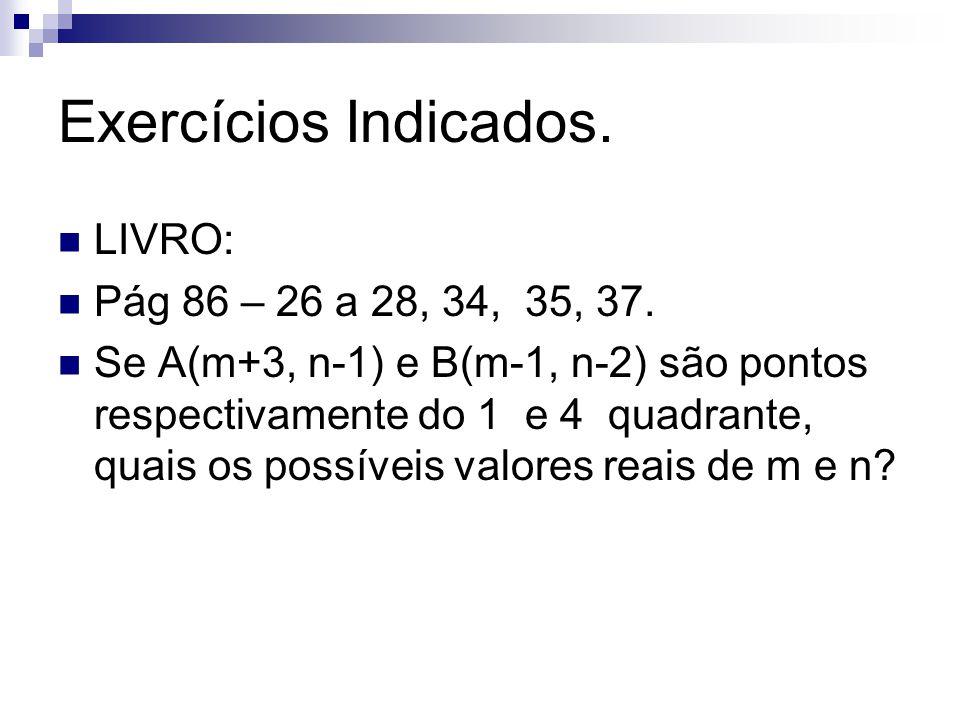 Exercícios Indicados. LIVRO: Pág 86 – 26 a 28, 34, 35, 37.