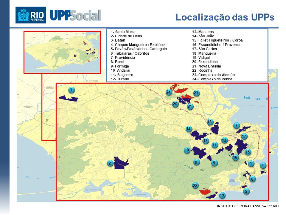 Localização das UPPs 1- Santa Marta. 2- Cidade de Deus. 3- Batan. 4- Chapéu Mangueira / Babilônia.