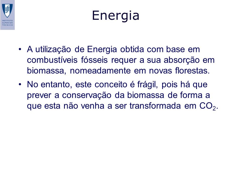 Energia A utilização de Energia obtida com base em combustíveis fósseis requer a sua absorção em biomassa, nomeadamente em novas florestas.