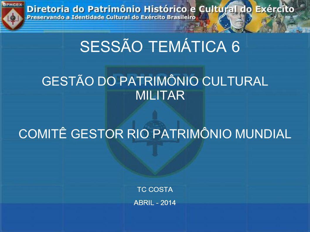 SESSÃO TEMÁTICA 6 GESTÃO DO PATRIMÔNIO CULTURAL MILITAR