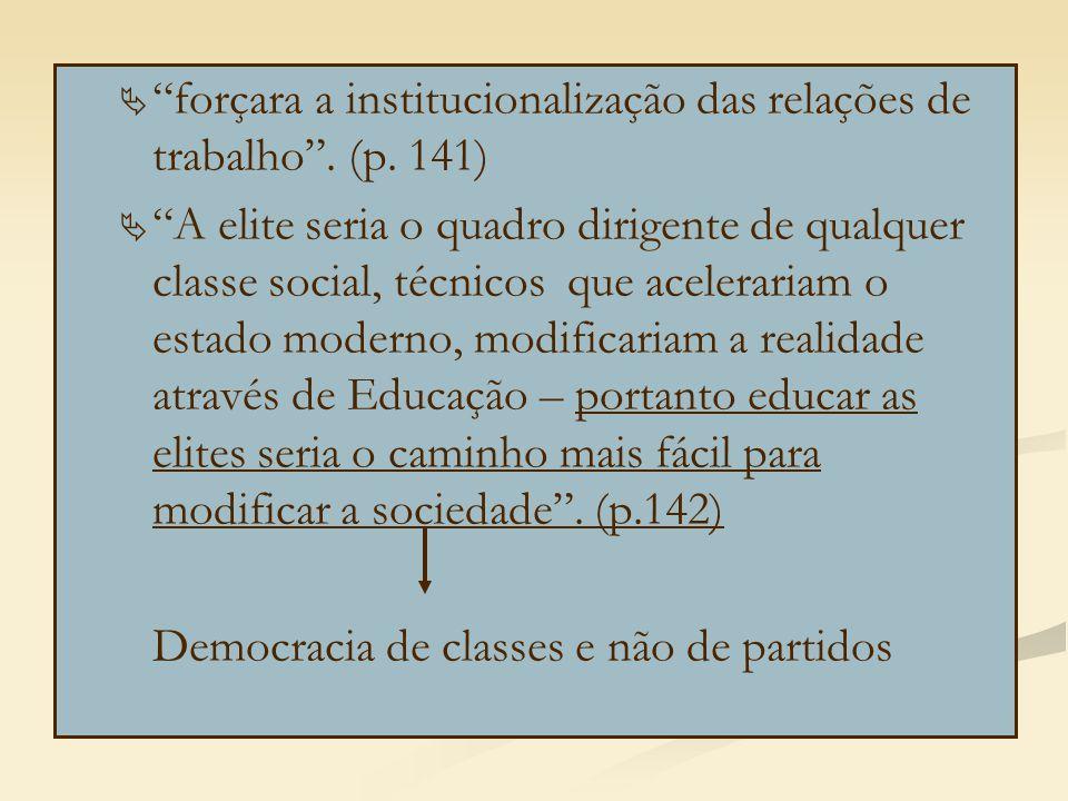 forçara a institucionalização das relações de trabalho . (p. 141)