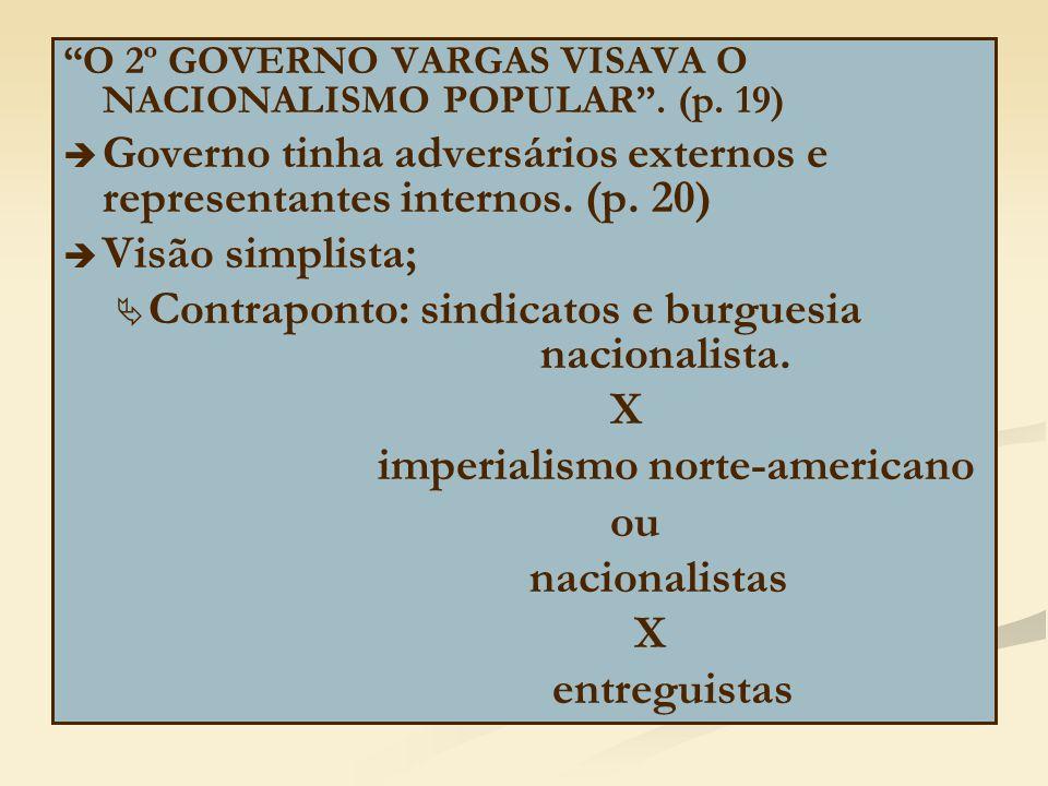 Governo tinha adversários externos e representantes internos. (p. 20)