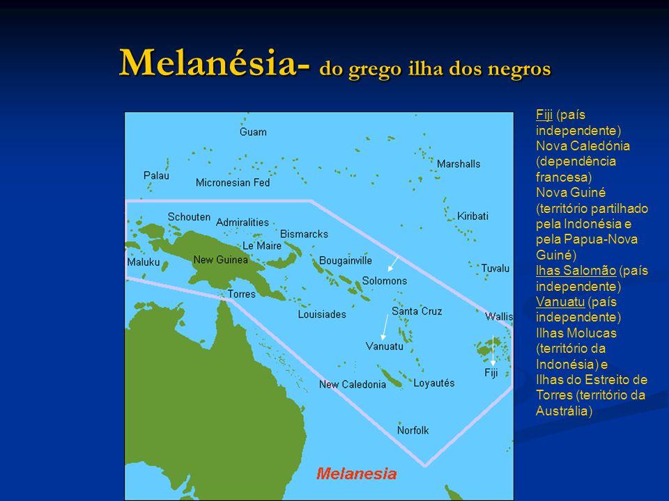 Melanésia- do grego ilha dos negros
