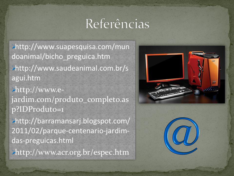 Referências http://www.suapesquisa.com/mun doanimal/bicho_preguica.htm. http://www.saudeanimal.com.br/s agui.htm.