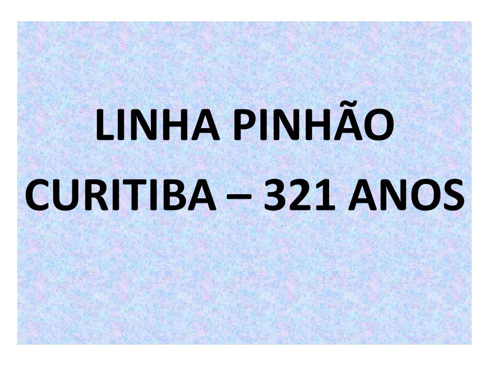 LINHA PINHÃO CURITIBA – 321 ANOS