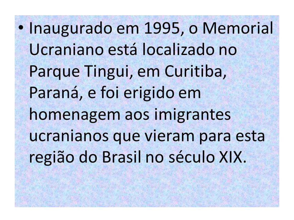 Inaugurado em 1995, o Memorial Ucraniano está localizado no Parque Tingui, em Curitiba, Paraná, e foi erigido em homenagem aos imigrantes ucranianos que vieram para esta região do Brasil no século XIX.