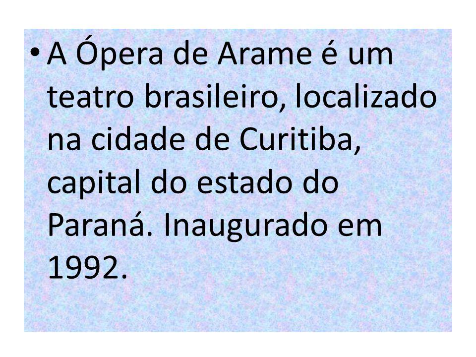 A Ópera de Arame é um teatro brasileiro, localizado na cidade de Curitiba, capital do estado do Paraná.
