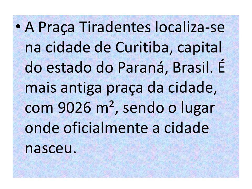 A Praça Tiradentes localiza-se na cidade de Curitiba, capital do estado do Paraná, Brasil.
