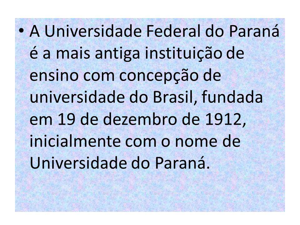 A Universidade Federal do Paraná é a mais antiga instituição de ensino com concepção de universidade do Brasil, fundada em 19 de dezembro de 1912, inicialmente com o nome de Universidade do Paraná.