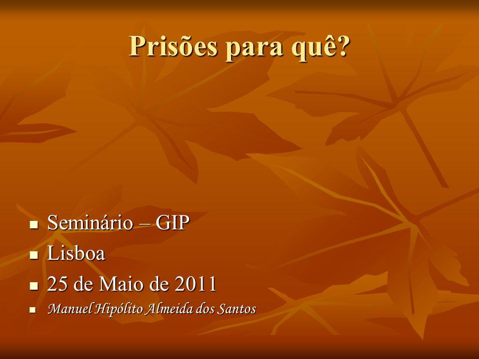 Prisões para quê Seminário – GIP Lisboa 25 de Maio de 2011