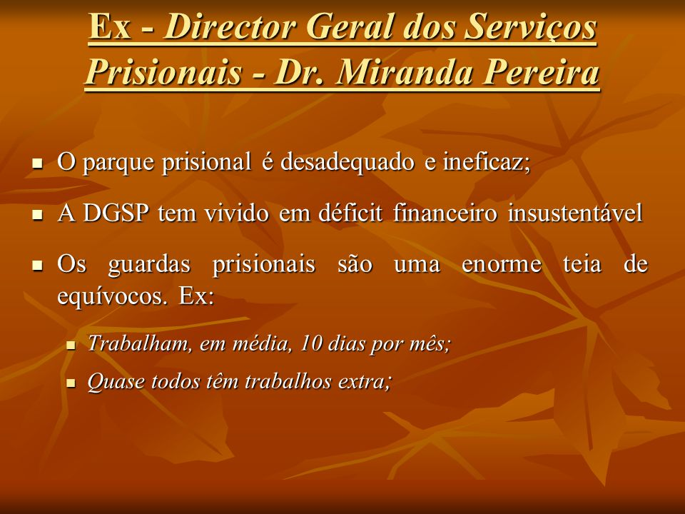 Ex - Director Geral dos Serviços Prisionais - Dr. Miranda Pereira