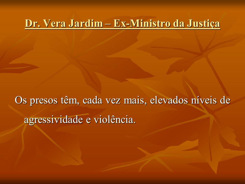 Dr. Vera Jardim – Ex-Ministro da Justiça