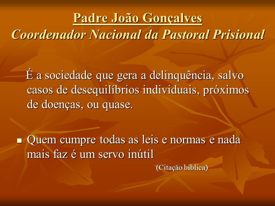 Padre João Gonçalves Coordenador Nacional da Pastoral Prisional