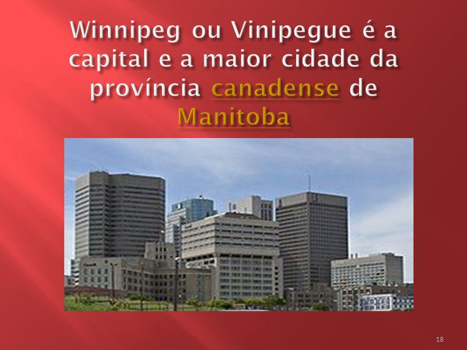 Winnipeg ou Vinipegue é a capital e a maior cidade da província canadense de Manitoba