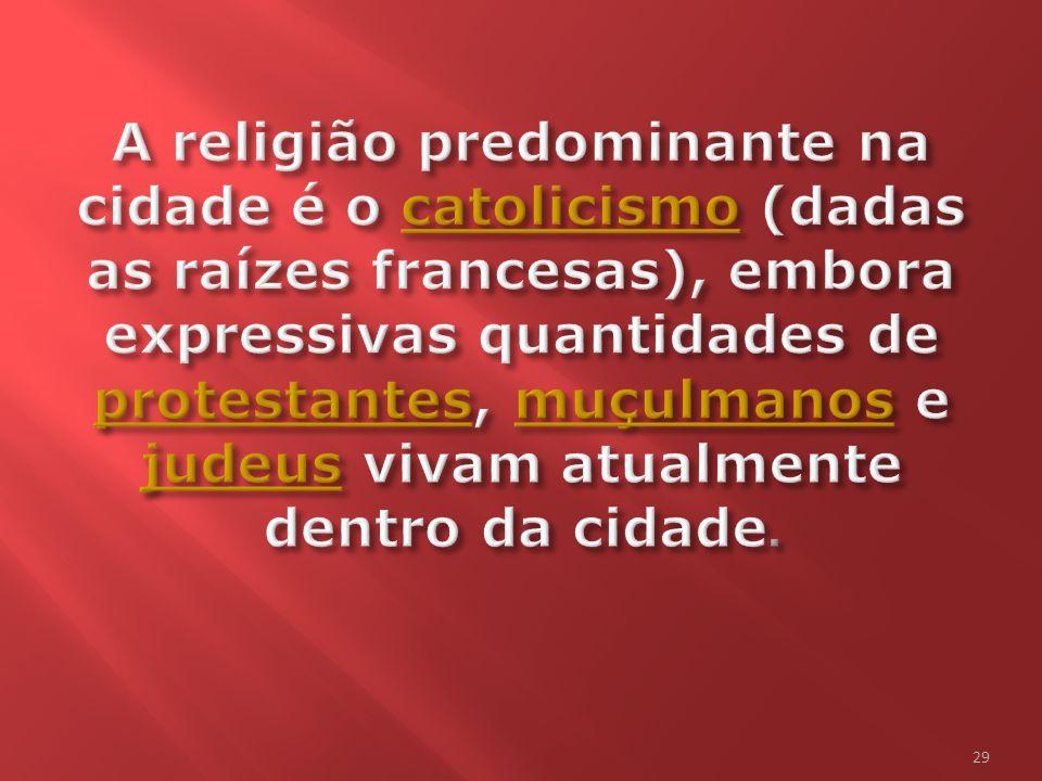 A religião predominante na cidade é o catolicismo (dadas as raízes francesas), embora expressivas quantidades de protestantes, muçulmanos e judeus vivam atualmente dentro da cidade.