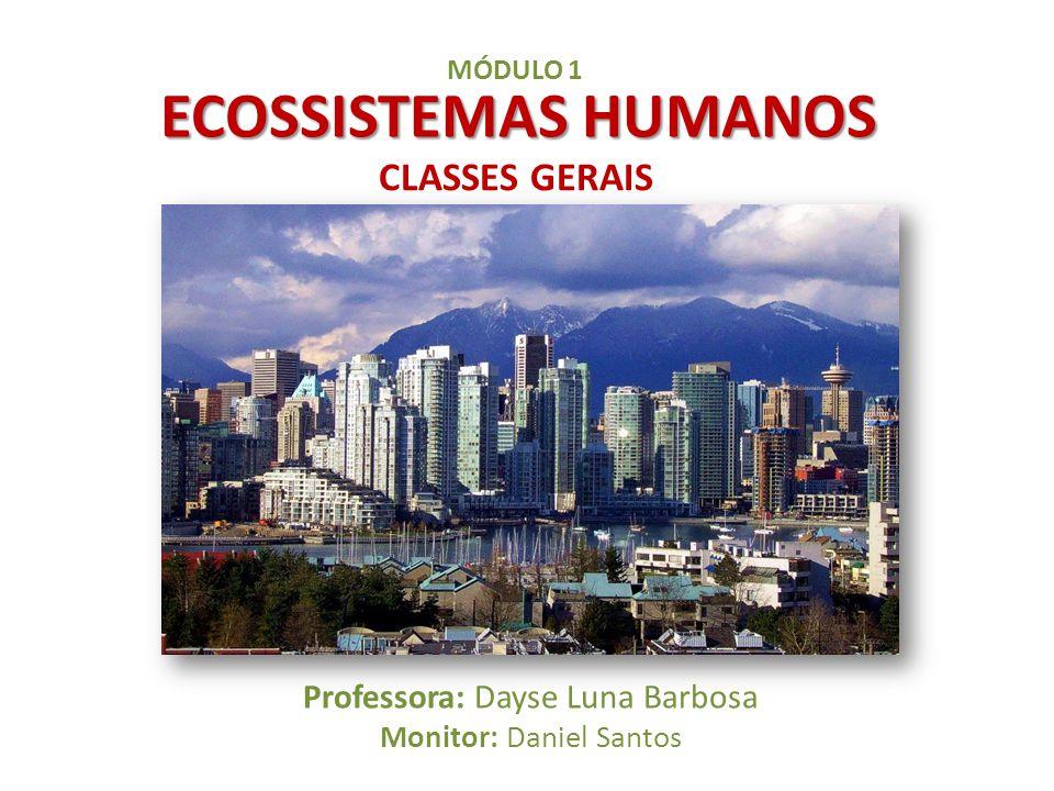 ECOSSISTEMAS HUMANOS CLASSES GERAIS Professora: Dayse Luna Barbosa