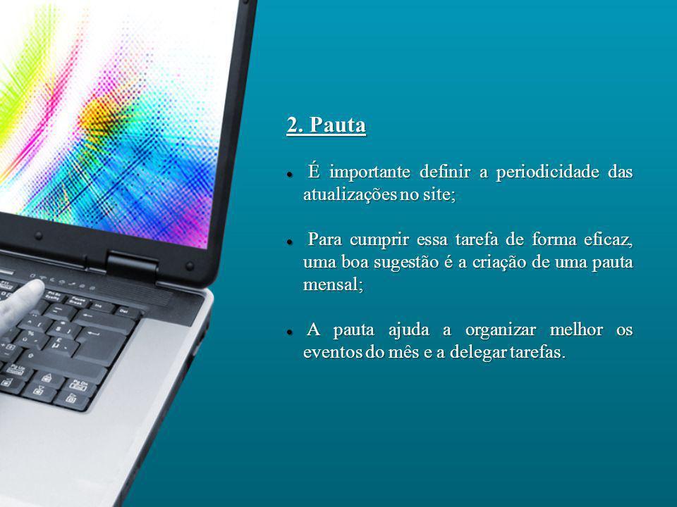 2. Pauta É importante definir a periodicidade das atualizações no site;