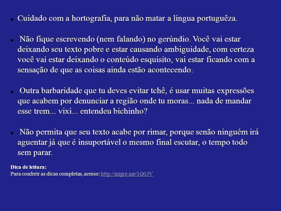 Cuidado com a hortografia, para não matar a língua portuguêza.