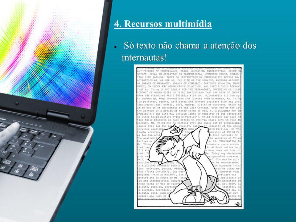 4. Recursos multimídia Só texto não chama a atenção dos internautas!