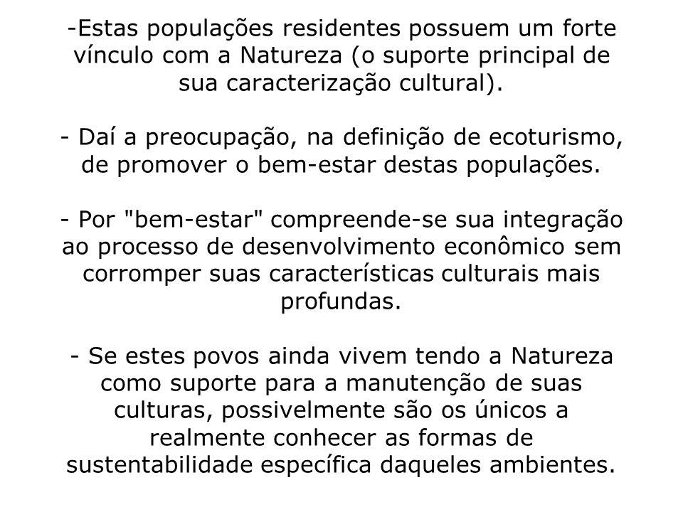 Estas populações residentes possuem um forte vínculo com a Natureza (o suporte principal de sua caracterização cultural).