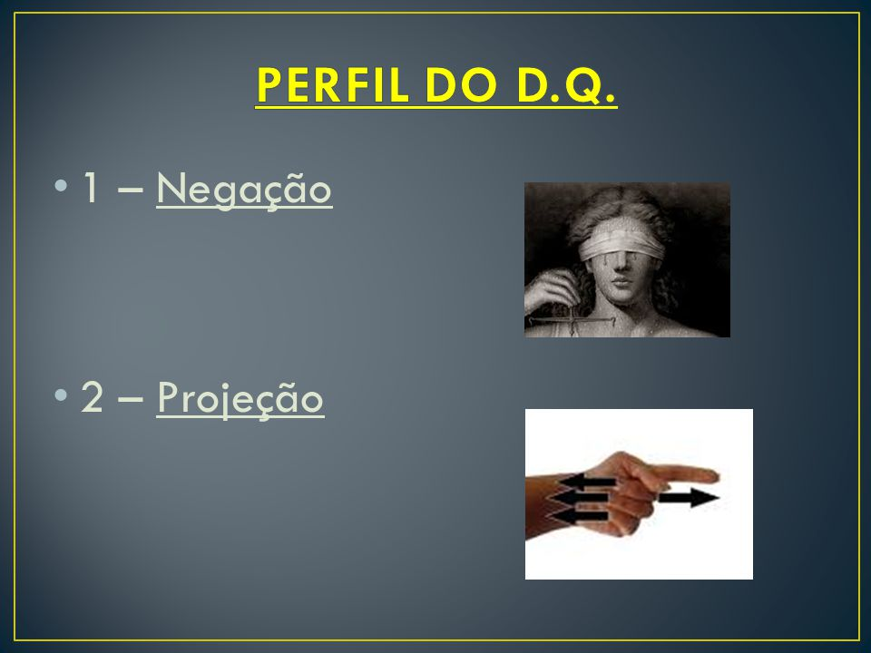 PERFIL DO D.Q. 1 – Negação 2 – Projeção