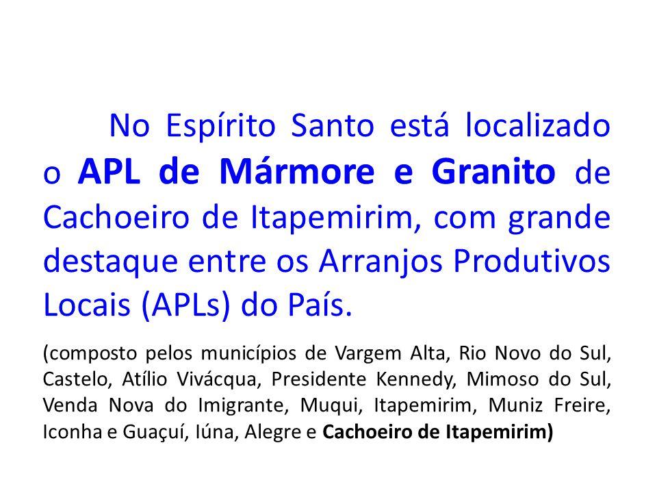 No Espírito Santo está localizado o APL de Mármore e Granito de Cachoeiro de Itapemirim, com grande destaque entre os Arranjos Produtivos Locais (APLs) do País.