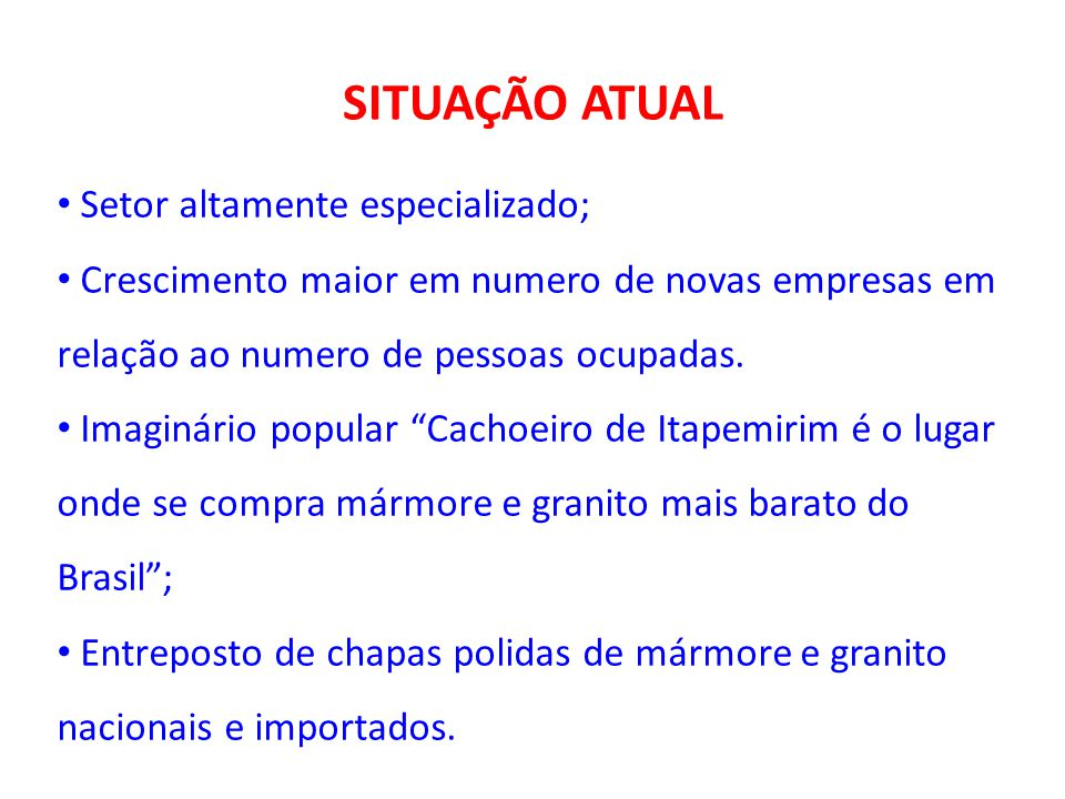 SITUAÇÃO ATUAL Setor altamente especializado;