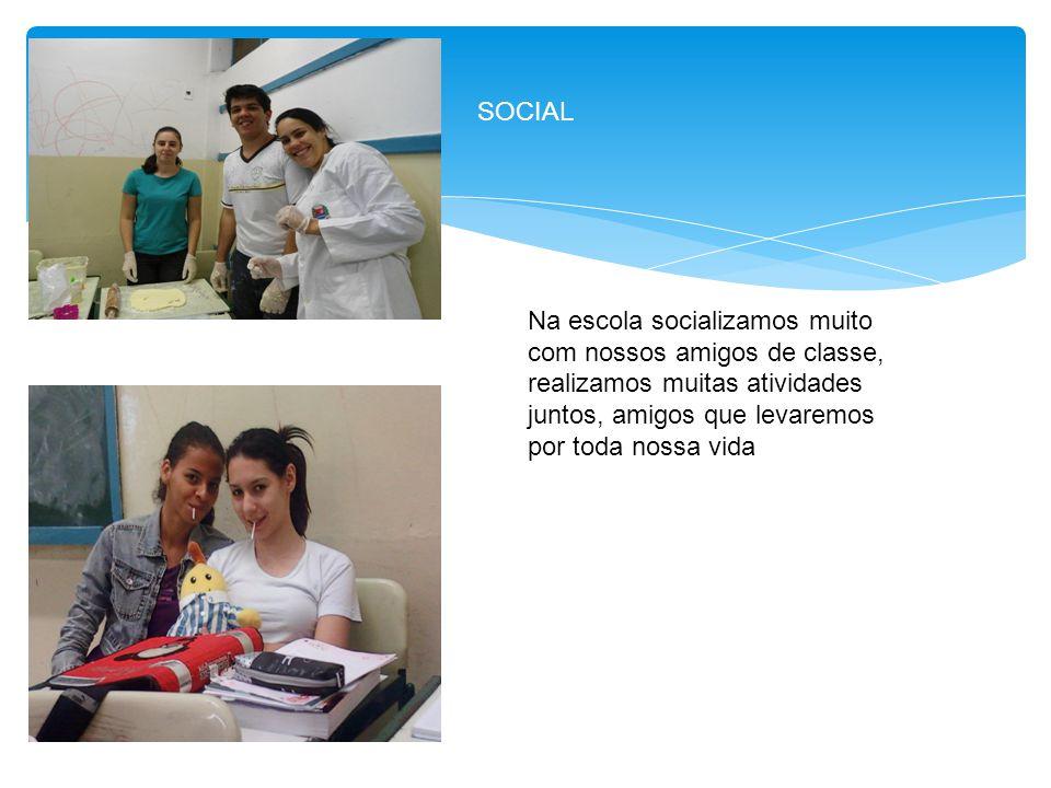 SOCIAL Na escola socializamos muito com nossos amigos de classe, realizamos muitas atividades juntos, amigos que levaremos por toda nossa vida.