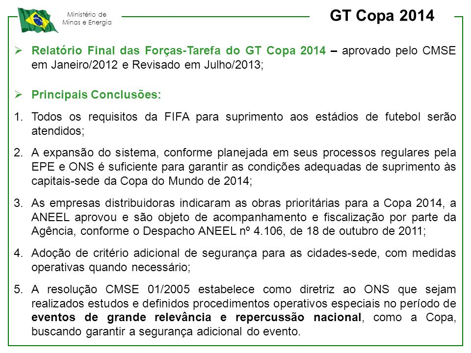 GT Copa 2014 Relatório Final das Forças-Tarefa do GT Copa 2014 – aprovado pelo CMSE em Janeiro/2012 e Revisado em Julho/2013;