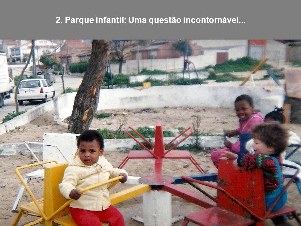 2. Parque infantil: Uma questão incontornável...