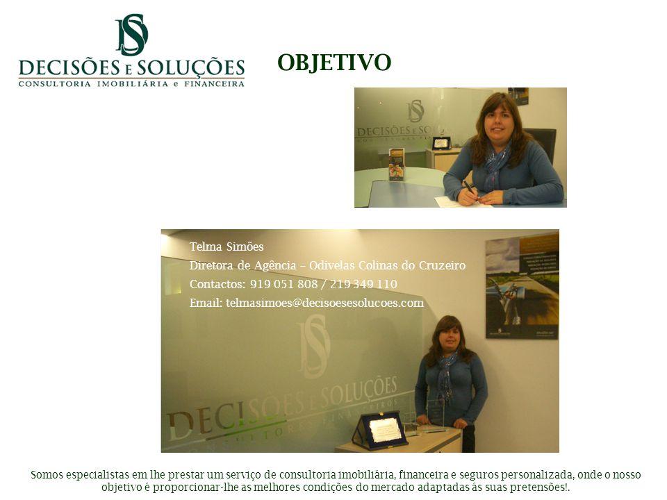 OBJETIVO Telma Simões. Diretora de Agência – Odivelas Colinas do Cruzeiro. Contactos: 919 051 808 / 219 349 110.