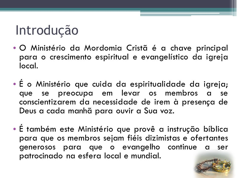 Introdução O Ministério da Mordomia Cristã é a chave principal para o crescimento espiritual e evangelístico da igreja local.